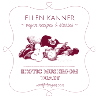 Exotic Mushroom Toast Vegan Recipe and Stories for a plant-based diet by Ellen Kanner